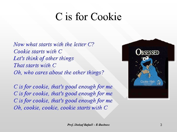 C is for Cookie Now what starts with the letter C? Cookie starts with