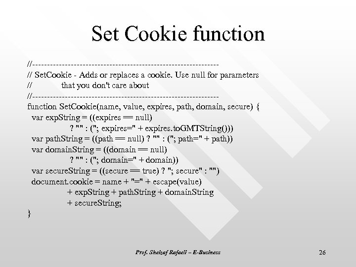 Set Cookie function //-------------------------------// Set. Cookie - Adds or replaces a cookie. Use null