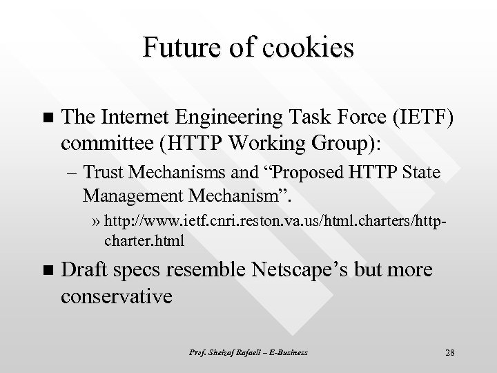 Future of cookies n The Internet Engineering Task Force (IETF) committee (HTTP Working Group):