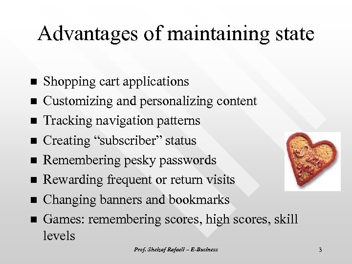 Advantages of maintaining state n n n n Shopping cart applications Customizing and personalizing