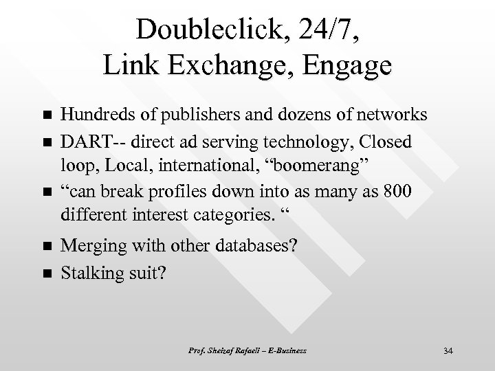 Doubleclick, 24/7, Link Exchange, Engage n n n Hundreds of publishers and dozens of