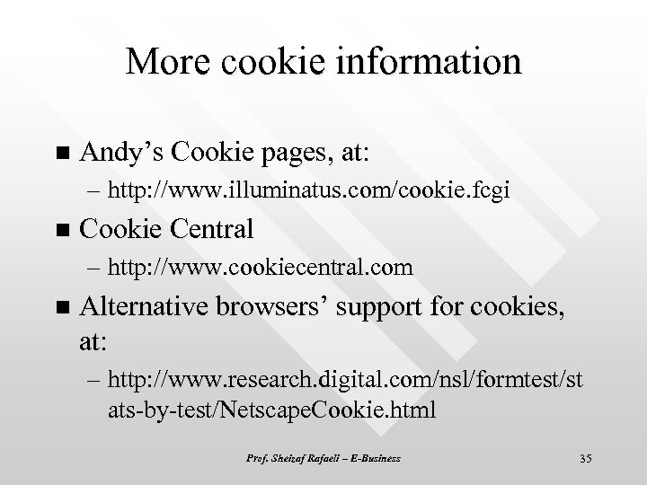 More cookie information n Andy's Cookie pages, at: – http: //www. illuminatus. com/cookie. fcgi
