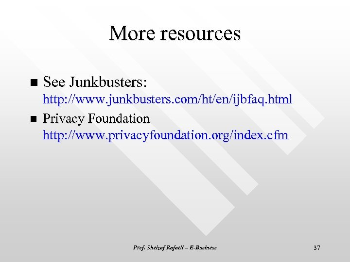 More resources n See Junkbusters: n http: //www. junkbusters. com/ht/en/ijbfaq. html Privacy Foundation http: