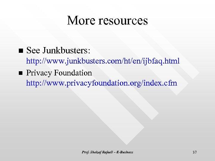 More resources n See Junkbusters: n http: //www. junkbusters. com/ht/en/ijbfaq. html Privacy Foundation http: