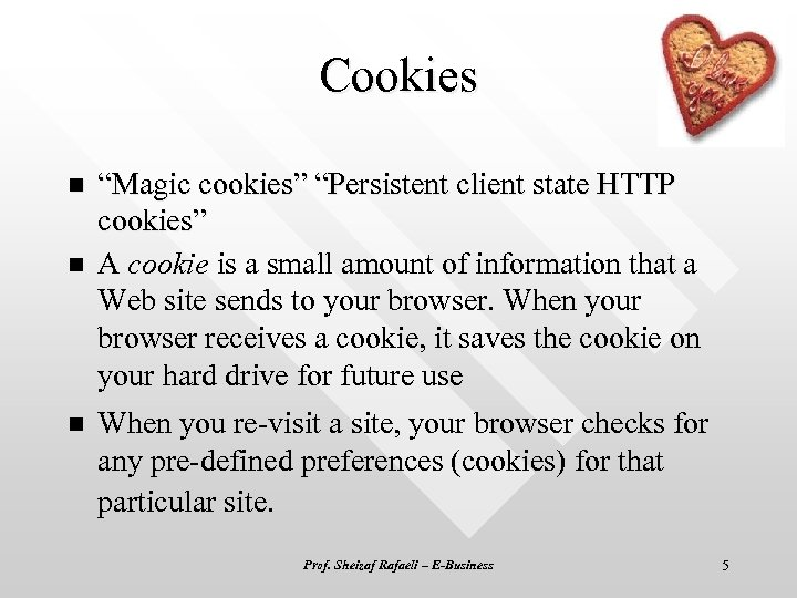 "Cookies n n n ""Magic cookies"" ""Persistent client state HTTP cookies"" A cookie is"