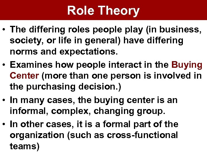 Role Theory • The differing roles people play (in business, society, or life in