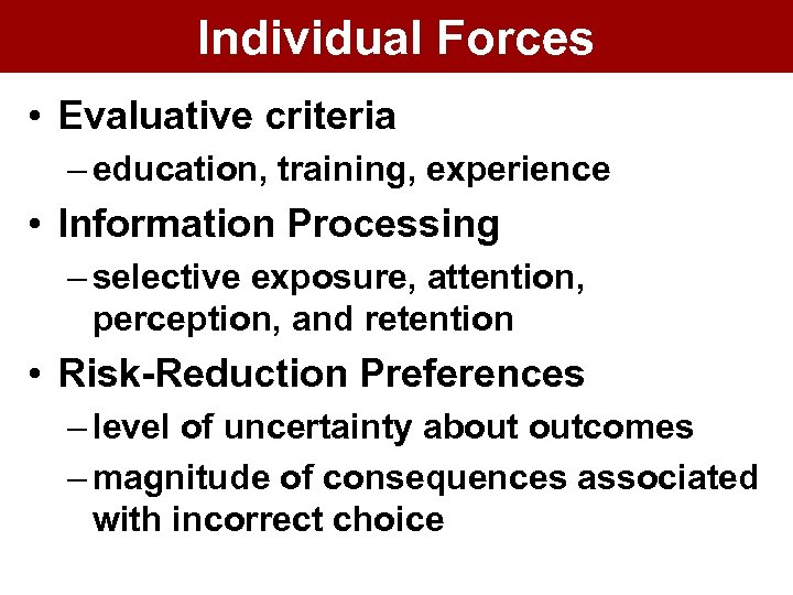 Individual Forces • Evaluative criteria – education, training, experience • Information Processing – selective
