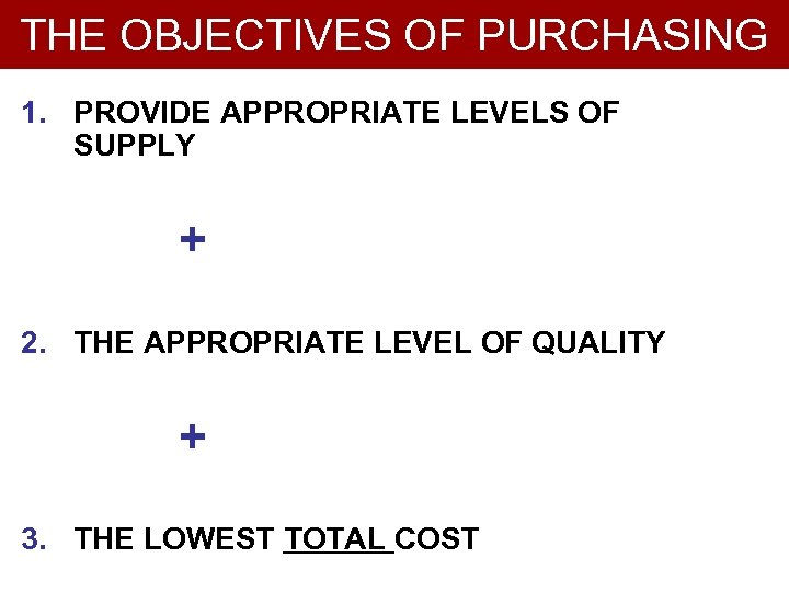 THE OBJECTIVES OF PURCHASING 1. PROVIDE APPROPRIATE LEVELS OF SUPPLY + 2. THE APPROPRIATE