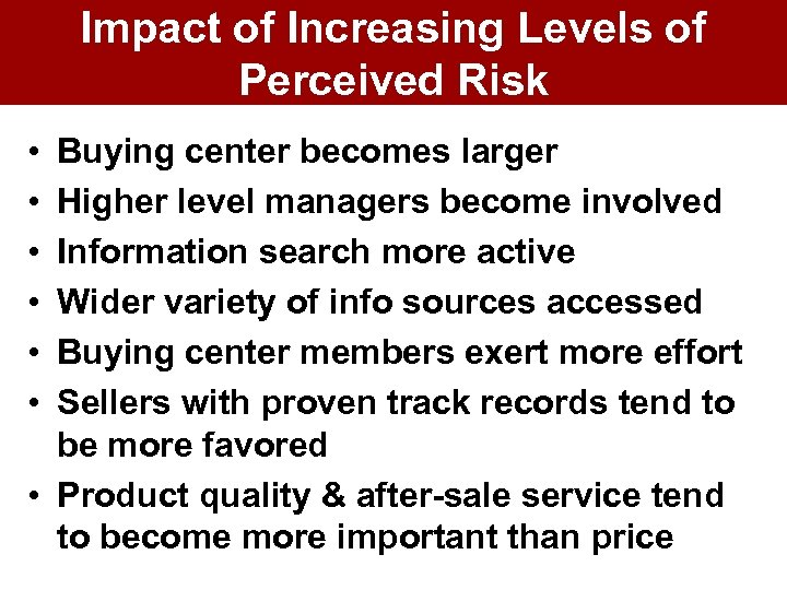 Impact of Increasing Levels of Perceived Risk • • • Buying center becomes larger