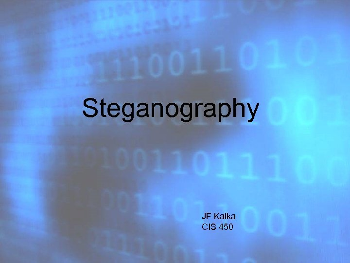 Steganography JF Kalka CIS 450