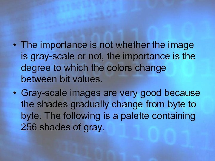 • The importance is not whether the image is gray-scale or not, the