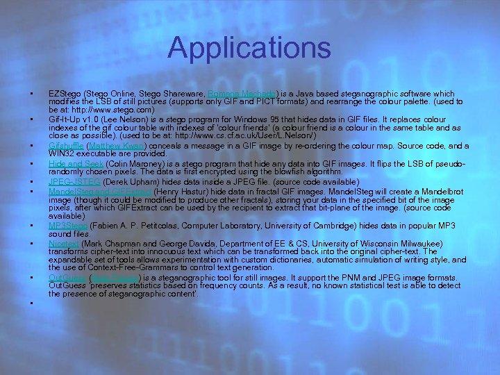 Applications • • • EZStego (Stego Online, Stego Shareware, Romana Machado) is a Java