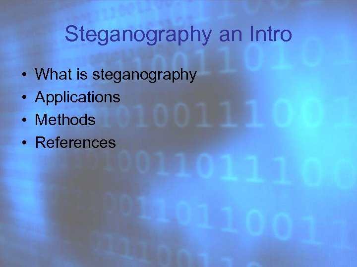 Steganography an Intro • • What is steganography Applications Methods References