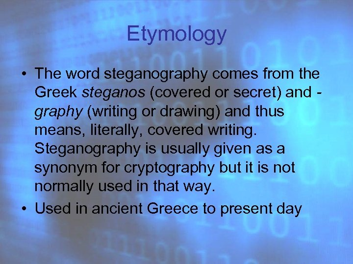Etymology • The word steganography comes from the Greek steganos (covered or secret) and