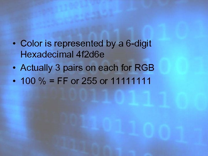 • Color is represented by a 6 -digit Hexadecimal 4 f 2 d