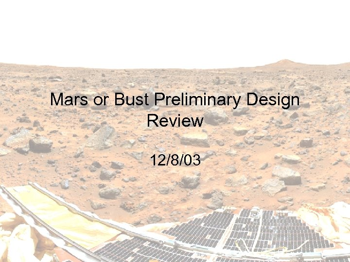 Mars or Bust Preliminary Design Review 12/8/03