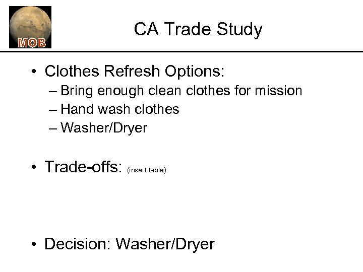 CA Trade Study • Clothes Refresh Options: – Bring enough clean clothes for mission