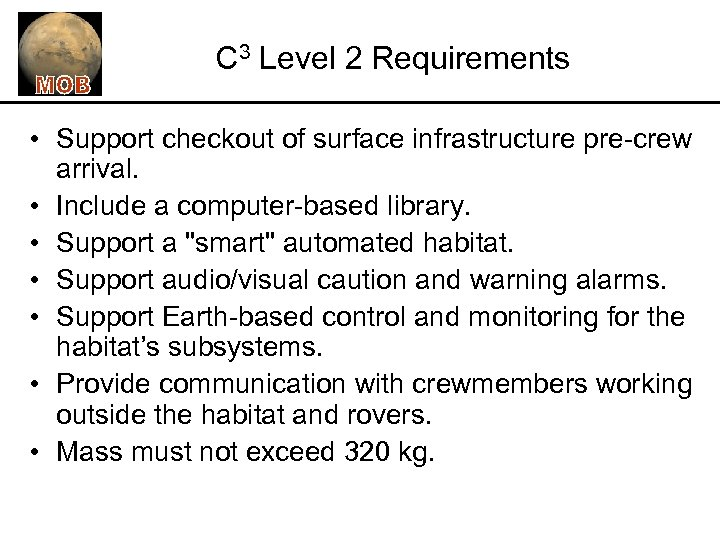 C 3 Level 2 Requirements • Support checkout of surface infrastructure pre-crew arrival. •