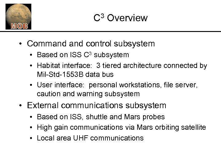 C 3 Overview • Command control subsystem • Based on ISS C 3 subsystem