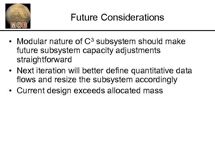 Future Considerations • Modular nature of C 3 subsystem should make future subsystem capacity