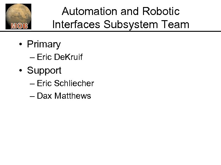 Automation and Robotic Interfaces Subsystem Team • Primary – Eric De. Kruif • Support