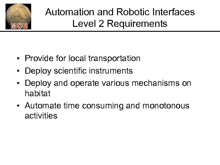 Automation and Robotic Interfaces Level 2 Requirements • Provide for local transportation • Deploy