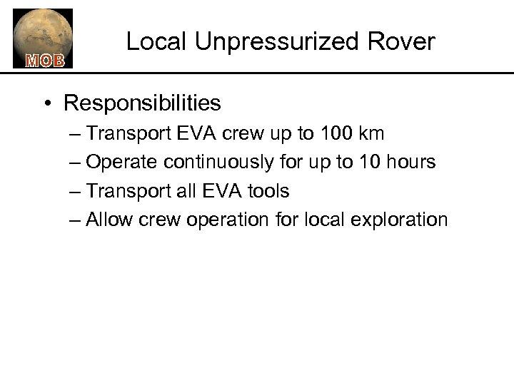 Local Unpressurized Rover • Responsibilities – Transport EVA crew up to 100 km –