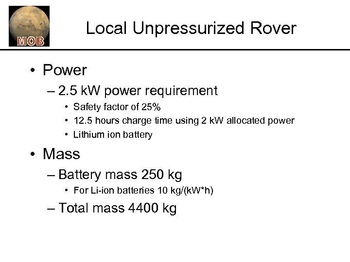 Local Unpressurized Rover • Power – 2. 5 k. W power requirement • Safety
