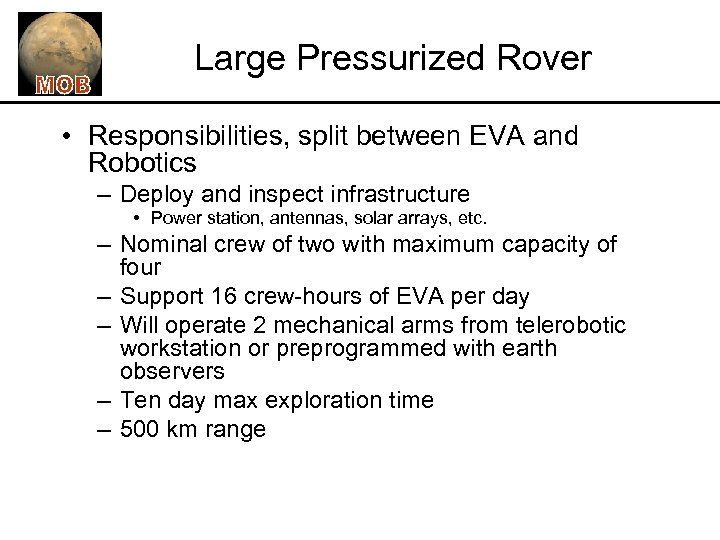 Large Pressurized Rover • Responsibilities, split between EVA and Robotics – Deploy and inspect