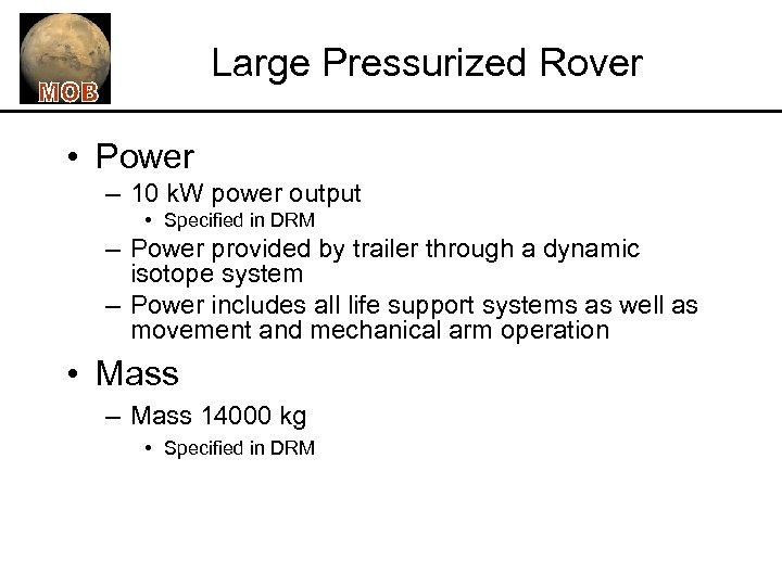 Large Pressurized Rover • Power – 10 k. W power output • Specified in