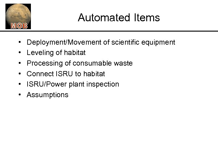Automated Items • • • Deployment/Movement of scientific equipment Leveling of habitat Processing of