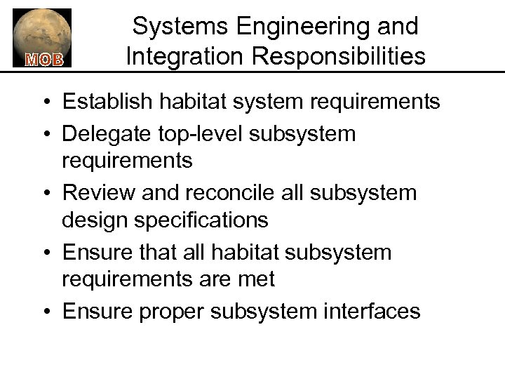 Systems Engineering and Integration Responsibilities • Establish habitat system requirements • Delegate top-level subsystem