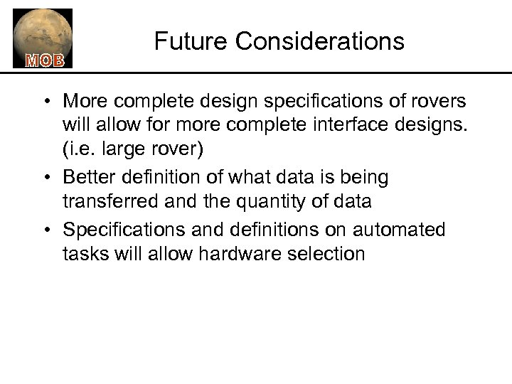 Future Considerations • More complete design specifications of rovers will allow for more complete