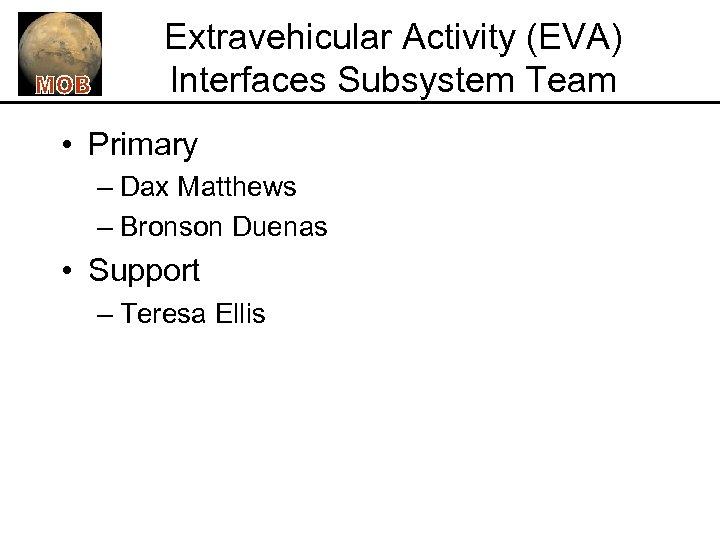 Extravehicular Activity (EVA) Interfaces Subsystem Team • Primary – Dax Matthews – Bronson Duenas