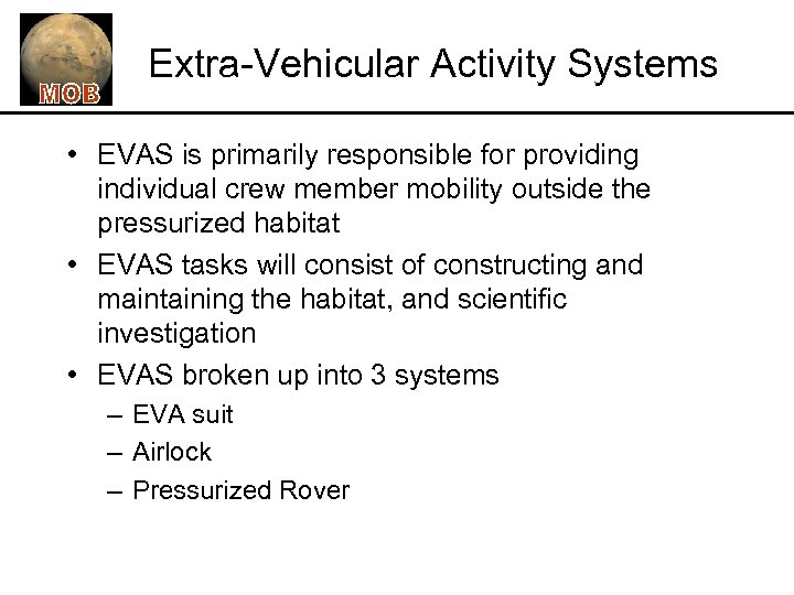 Extra-Vehicular Activity Systems • EVAS is primarily responsible for providing individual crew member mobility