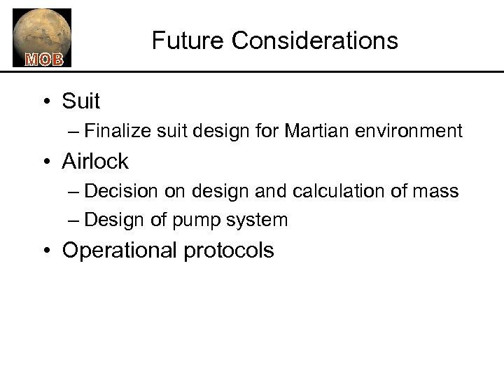 Future Considerations • Suit – Finalize suit design for Martian environment • Airlock –
