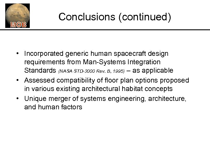 Conclusions (continued) • Incorporated generic human spacecraft design requirements from Man-Systems Integration Standards (NASA