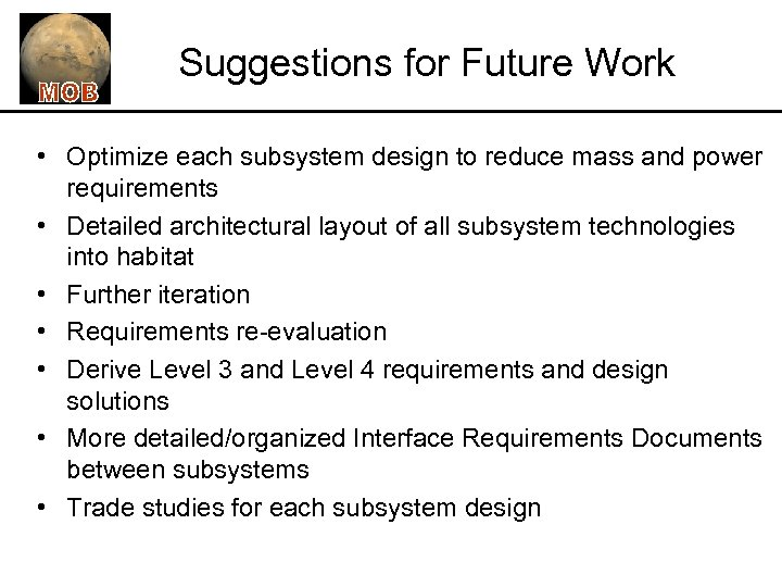 Suggestions for Future Work • Optimize each subsystem design to reduce mass and power
