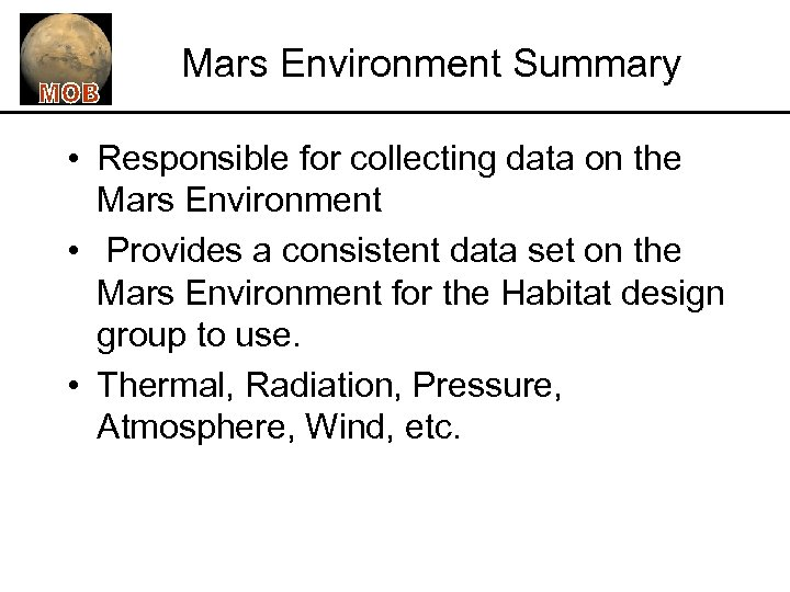 Mars Environment Summary • Responsible for collecting data on the Mars Environment • Provides