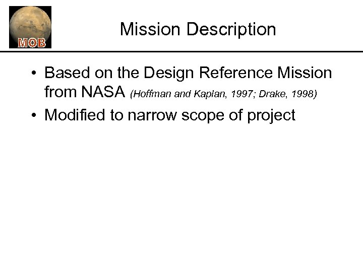 Mission Description • Based on the Design Reference Mission from NASA (Hoffman and Kaplan,