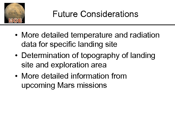 Future Considerations • More detailed temperature and radiation data for specific landing site •