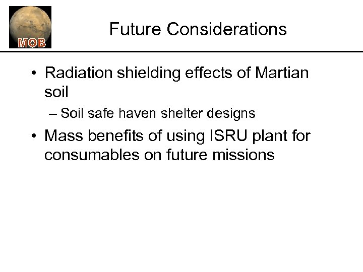 Future Considerations • Radiation shielding effects of Martian soil – Soil safe haven shelter