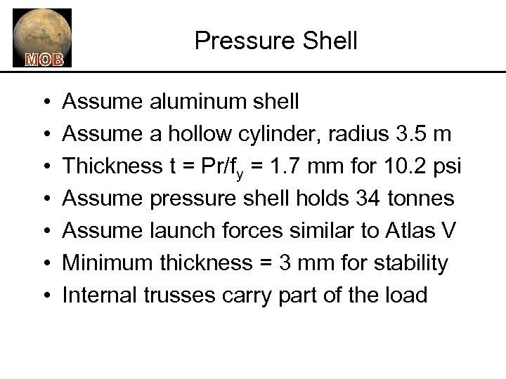 Pressure Shell • • Assume aluminum shell Assume a hollow cylinder, radius 3. 5