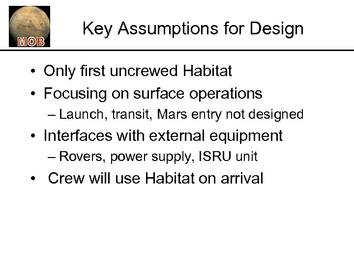 Key Assumptions for Design • Only first uncrewed Habitat • Focusing on surface operations