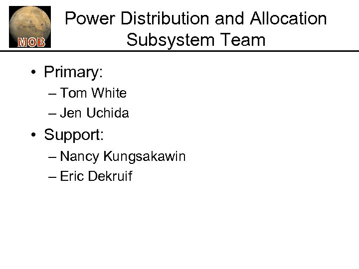 Power Distribution and Allocation Subsystem Team • Primary: – Tom White – Jen Uchida
