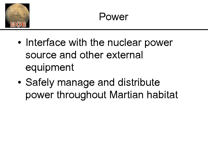 Power • Interface with the nuclear power source and other external equipment • Safely