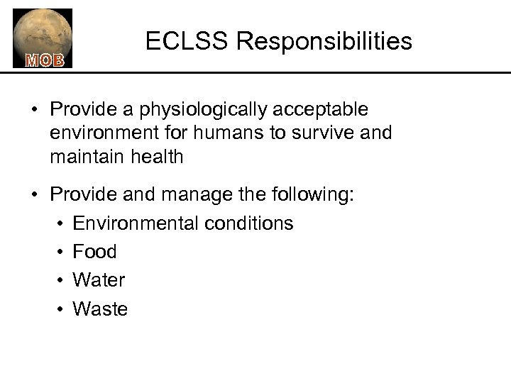 ECLSS Responsibilities • Provide a physiologically acceptable environment for humans to survive and maintain