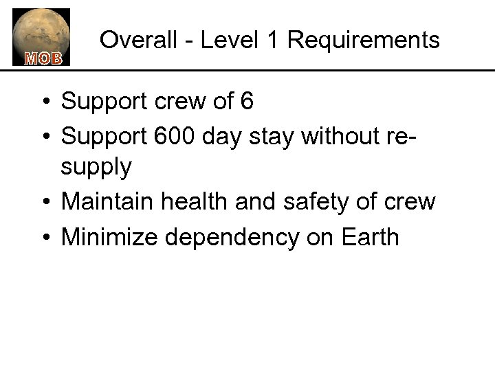 Overall - Level 1 Requirements • Support crew of 6 • Support 600 day