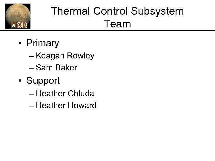 Thermal Control Subsystem Team • Primary – Keagan Rowley – Sam Baker • Support