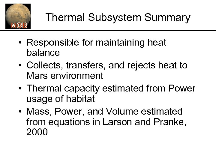 Thermal Subsystem Summary • Responsible for maintaining heat balance • Collects, transfers, and rejects